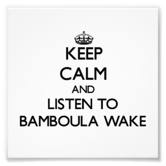 Keep calm and listen to BAMBOULA WAKE Photographic Print