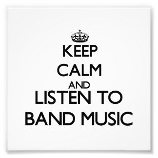 Keep calm and listen to BAND MUSIC Photo Print
