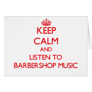 Keep calm and listen to BARBERSHOP MUSIC Card