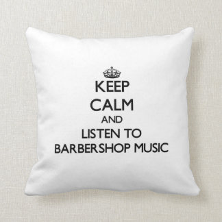 Keep calm and listen to BARBERSHOP MUSIC Throw Pillows