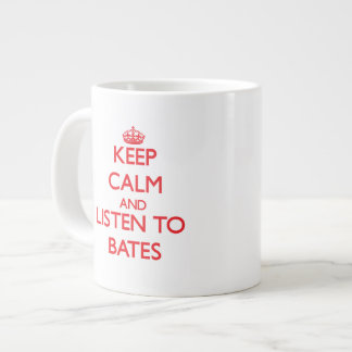 Keep calm and Listen to Bates Jumbo Mugs