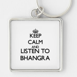 Keep calm and listen to BHANGRA Key Chains