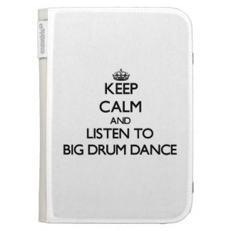 Keep calm and listen to BIG DRUM DANCE Kindle 3G Covers
