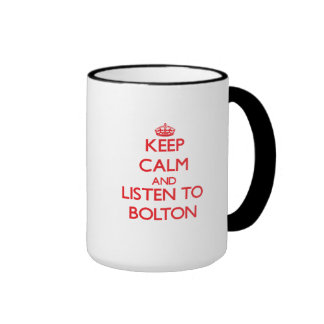 Keep calm and Listen to Bolton Coffee Mug