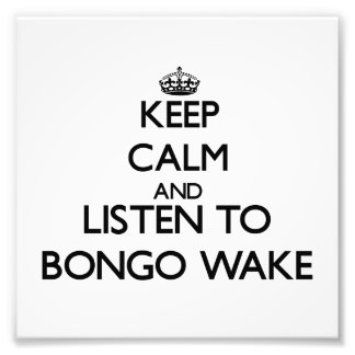 Keep calm and listen to BONGO WAKE Photographic Print