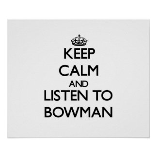 Keep calm and Listen to Bowman Posters