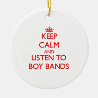 Keep calm and listen to BOY BANDS Ceramic Ornament