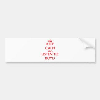 Keep calm and Listen to Boyd Car Bumper Sticker