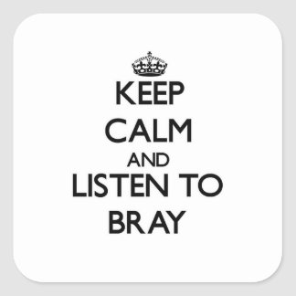 Keep calm and Listen to Bray Square Sticker