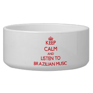 Keep calm and listen to BRAZILIAN MUSIC Dog Food Bowls