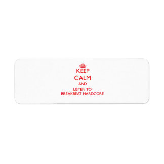 Keep calm and listen to BREAKBEAT HARDCORE Custom Return Address Labels