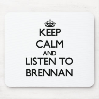 Keep calm and Listen to Brennan Mouse Pad