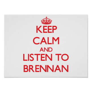 Keep calm and Listen to Brennan Posters