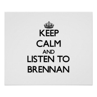 Keep calm and Listen to Brennan Poster