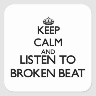 Keep calm and listen to BROKEN BEAT Square Sticker