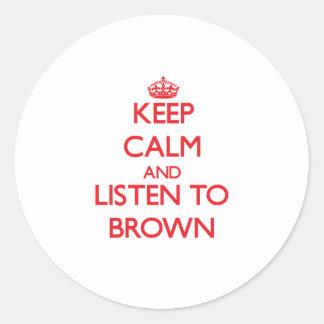 Keep calm and Listen to Brown Round Sticker