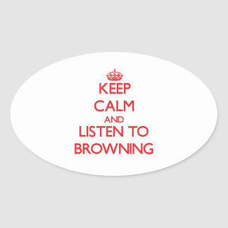 Keep calm and Listen to Browning Oval Stickers