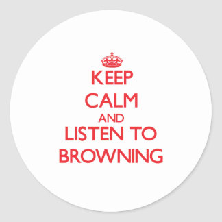 Keep calm and Listen to Browning Sticker