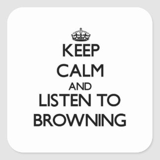 Keep calm and Listen to Browning Square Stickers