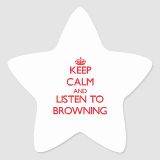 Keep calm and Listen to Browning Stickers