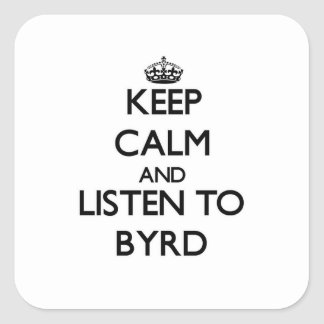 Keep calm and Listen to Byrd Sticker