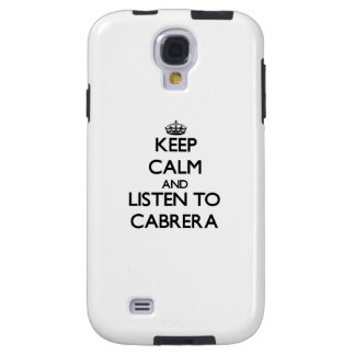 Keep calm and Listen to Cabrera Galaxy S4 Case