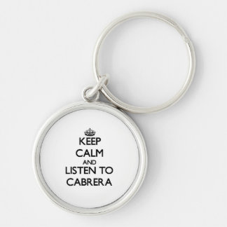 Keep calm and Listen to Cabrera Key Chain
