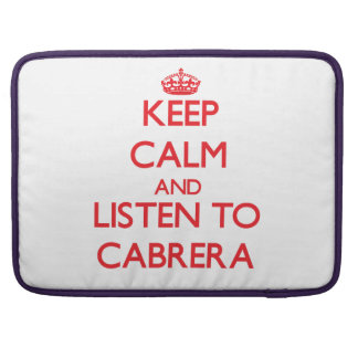 Keep calm and Listen to Cabrera MacBook Pro Sleeves