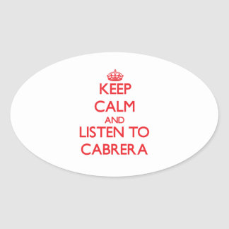 Keep calm and Listen to Cabrera Oval Sticker