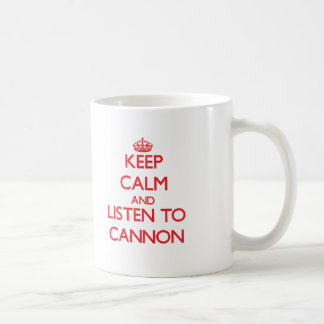Keep calm and Listen to Cannon Classic White Coffee Mug