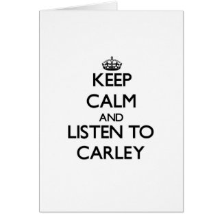 Keep Calm and listen to Carley Card