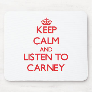 Keep calm and Listen to Carney Mousepad