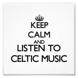 Keep calm and listen to CELTIC MUSIC Photo Print