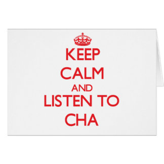 Keep calm and listen to CHA Card