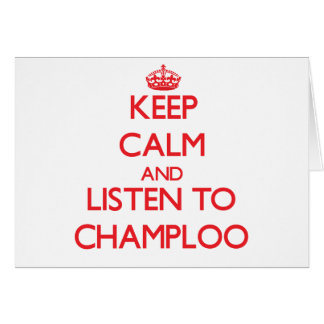 Keep calm and listen to CHAMPLOO Greeting Card