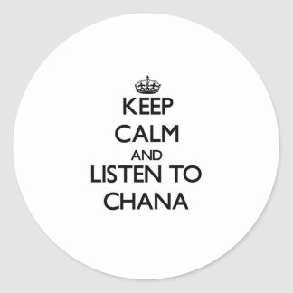 Keep Calm and listen to Chana Classic Round Sticker