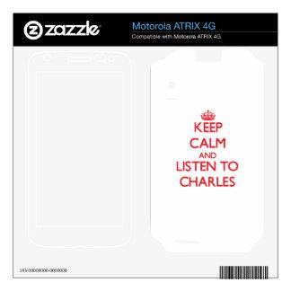 Keep calm and Listen to Charles Motorola ATRIX 4G Skins