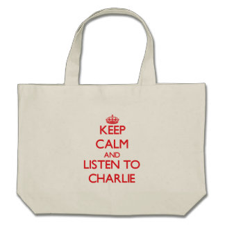 Keep Calm and listen to Charlie Bags