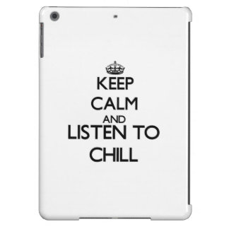Keep calm and listen to CHILL iPad Air Covers