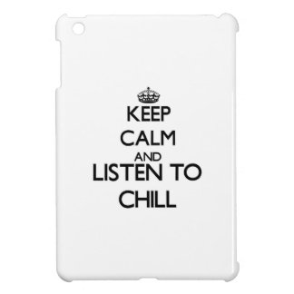 Keep calm and listen to CHILL Cover For The iPad Mini