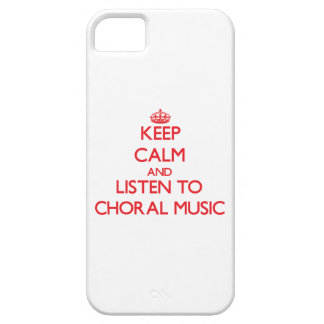 Keep calm and listen to CHORAL MUSIC iPhone 5 Case
