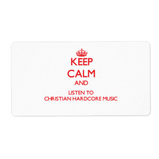 Keep calm and listen to CHRISTIAN HARDCORE MUSIC Custom Shipping Labels