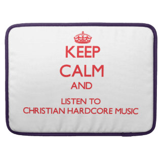 Keep calm and listen to CHRISTIAN HARDCORE MUSIC Sleeve For MacBooks