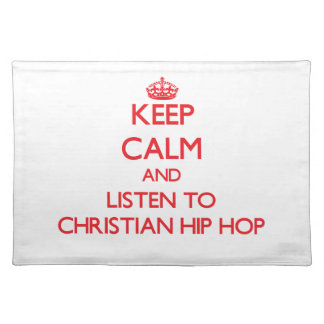 Keep calm and listen to CHRISTIAN HIP HOP Placemats