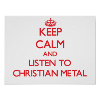 Keep calm and listen to CHRISTIAN METAL Posters