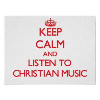 Keep calm and listen to CHRISTIAN MUSIC Poster