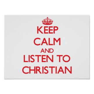 Keep calm and Listen to Christian Poster