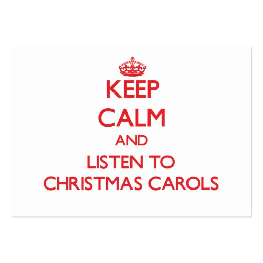 Keep calm and listen to CHRISTMAS CAROLS Business Cards