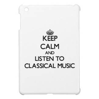Keep calm and listen to CLASSICAL MUSIC iPad Mini Case