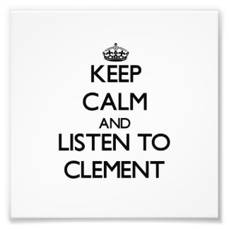 Keep Calm and Listen to Clement Photographic Print